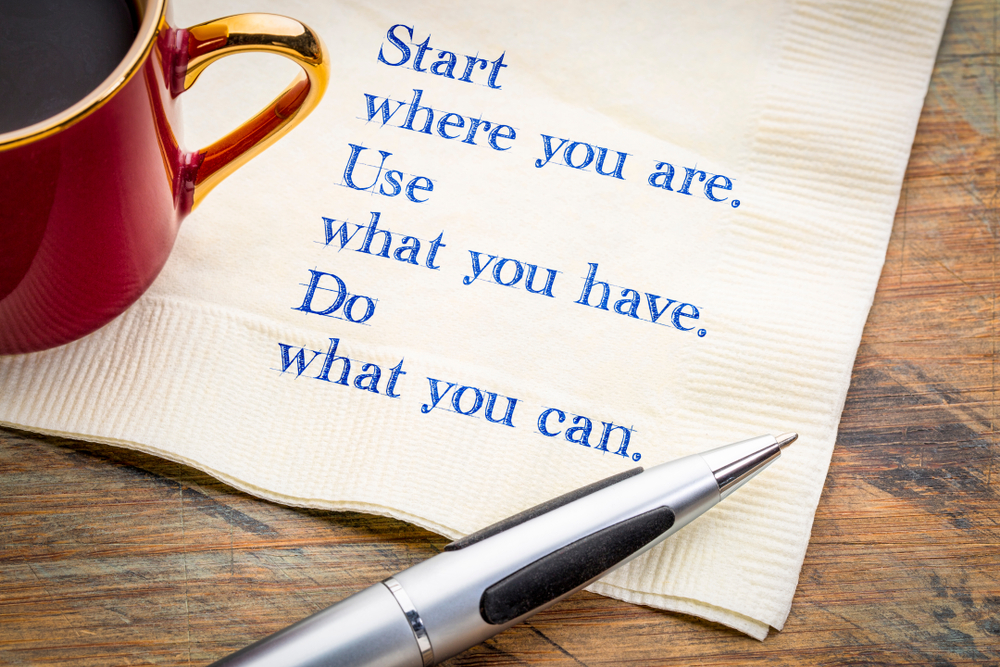 Do what you can, with what you can